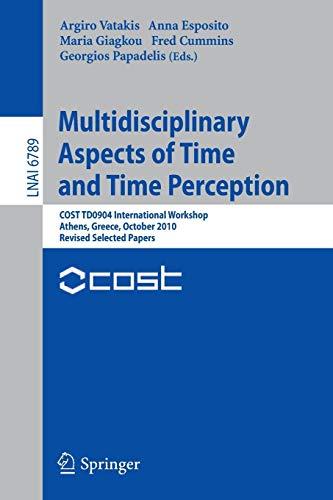 9783642214776: Multidisciplinary Aspects of Time and Time Perception: COST TD0904 International Workshop, Athens, Greece, October 7-8, 2010, Revised Selected Papers (Lecture Notes in Computer Science)