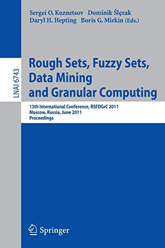 9783642218804: Rough Sets, Fuzzy Sets, Data Mining and Granular Computing: 13th International Conference, RSFDGrC 2011, Moscow, Russia, June 25-27, 2011, Proceedings (Lecture Notes in Computer Science)