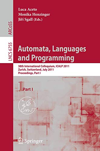 9783642220050: Automata, Languages and Programming: 38th International Colloquium, ICALP 2011, Zurich, Switzerland, July 4-8, 2011. Proceedings, Part I (Lecture Notes in Computer Science)