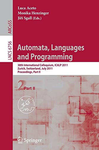9783642220111: Automata, Languages and Programming: 38th International Colloquium, ICALP 2011, Zurich, Switzerland, July 4-8, 2010. Proceedings, Part II (Lecture Notes in Computer Science)