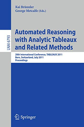 9783642221187: Automated Reasoning with Analytic Tableaux and Related Methods: 20th International Conference, TABLEAUX 2011, Bern, Switzerland, July 4-8, 2011, Proceedings (Lecture Notes in Computer Science)