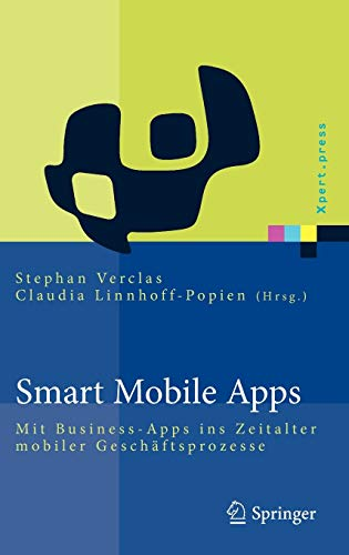 9783642222580: Smart Mobile Apps: Mit Business-Apps ins Zeitalter mobiler Geschäftsprozesse (Xpert.press) (German Edition)