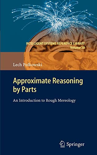 9783642222788: Approximate Reasoning by Parts: An Introduction to Rough Mereology (Intelligent Systems Reference Library)