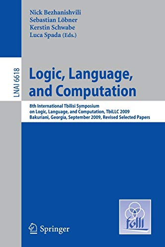 9783642223020: Logic, Language, and Computation: 8th International Tbilisi Symposium on Logic, Language, and Computation, TbiLLC 2009, Bakuriani, Georgia, September 21-25, 2009. Revised Selected Papers