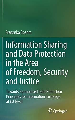 Information Sharing and Data Protection in the Area of Freedom, Security and Justice: Franziska ...