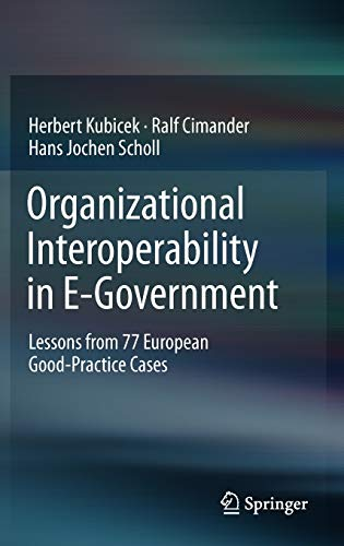 Organizational Interoperability in E-Government: Lessons from 77 European Good-Practice Cases (3642225012) by Kubicek, Herbert; Cimander, Ralf; Scholl, Hans Jochen