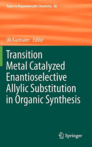 9783642227486: Transition Metal Catalyzed Enantioselective Allylic Substitution in Organic Synthesis (Topics in Organometallic Chemistry)