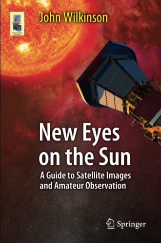 9783642228384: New Eyes on the Sun: A Guide to Satellite Images and Amateur Observation (Astronomers' Universe)