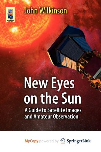 9783642228407: New Eyes on the Sun: A Guide to Satellite Images and Amateur Observation