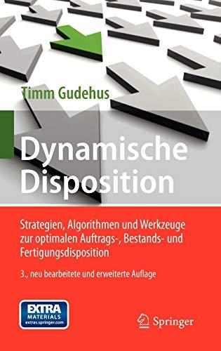 9783642229824: Dynamische Disposition: Strategien, Algorithmen und Werkzeuge zur optimalen Auftrags-, Bestands- und Fertigungsdisposition (German Edition)