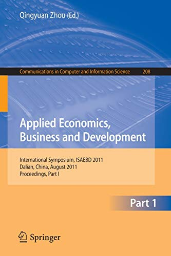9783642230226: Applied Economics, Business and Development: International Symposium, ISAEBD 2011, Dalian, China, August 6-7, 2011, Proceedings, Part I (Communications in Computer and Information Science)