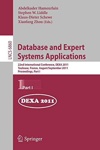 9783642230875: Database and Expert Systems Applications: 22nd International Conference, DEXA 2011, Toulouse, France, August 29 - September 2, 2011, Proceedings, Part I (Lecture Notes in Computer Science)