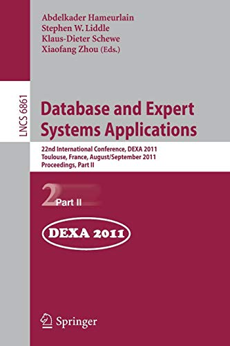 9783642230905: Database and Expert Systems Applications: 22nd International Conference, DEXA 2011, Bilbao, Spain, August 29 - September 2, 2011, Proceedings, Part II (Lecture Notes in Computer Science)