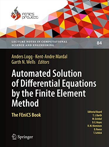 9783642230981: Automated Solution of Differential Equations by the Finite Element Method: The FEniCS Book (Lecture Notes in Computational Science and Engineering)