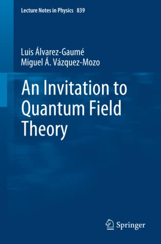9783642237270: An Invitation to Quantum Field Theory (Lecture Notes in Physics, Vol. 839) (Volume 839)