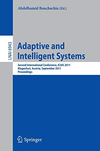 9783642238567: Adaptive and Intelligent Systems: Second International Conference, ICAIS 2011, Klagenfurt, Austria, September 6-8, 2011, Proceedings (Lecture Notes in ... / Lecture Notes in Artificial Intelligence)