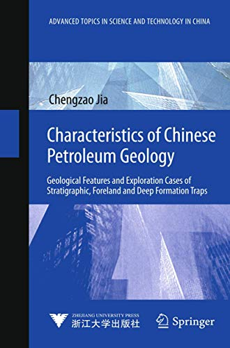 9783642238710: Characteristics of Chinese Petroleum Geology: Geological Features and Exploration Cases of Stratigraphic, Foreland and Deep Formation Traps (Advanced Topics in Science and Technology in China)