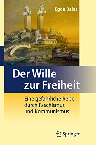 9783642239205: Der Wille zur Freiheit: Eine gefährliche Reise durch Faschismus und Kommunismus