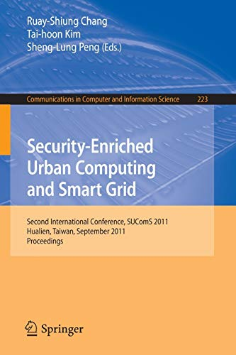 9783642239472: Security-Enriched Urban Computing and Smart Grid: Second International Conference, SUComS 2011, Hualien, Taiwan, September 21-23, 2011. Proceedings (Communications in Computer and Information Science)