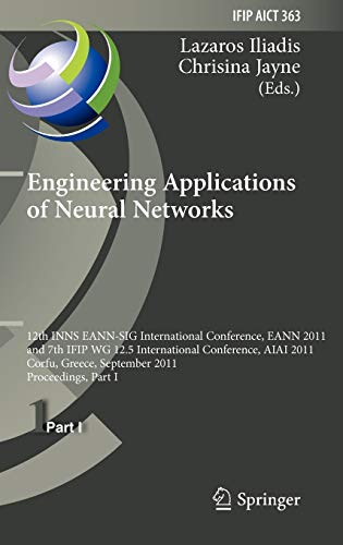 9783642239564: Engineering Applications of Neural Networks: 12th International Conference, EANN 2011 and 7th IFIP WG 12.5 International Conference, AIAI 2011, Corfu, ... in Information and Communication Technology)
