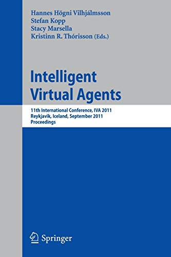 9783642239731: Intelligent Virtual Agents: 11th International Conference, IVA 2011, Reykjavik, Iceland, September 15-17, 2011. Proceedings (Lecture Notes in Computer Science)