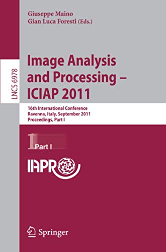 9783642240843: Image Analysis and Processing -- ICIAP 2011: 16th International Conference, Ravenna, Italy, September 14-16, 2011, Proceedings, Part I (Lecture Notes in Computer Science)