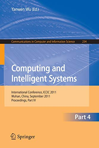 9783642240904: Computing and Intelligent Systems: International Conference, ICCIC 2011, held in Wuhan, China, September 17-18, 2011. Proceedings, Part IV (Communications in Computer and Information Science)