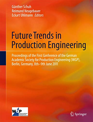 9783642244902: Future Trends in Production Engineering: Proceedings of the First Conference of the German Academic Society for Production Engineering (WGP), Berlin, Germany, 8th-9th June 2011
