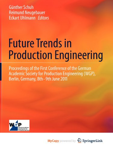 9783642244926: Future Trends in Production Engineering: Proceedings of the First Conference of the German Academic Society for Production Engineering (WGP), Berlin, Germany, 8th-9th June 2011