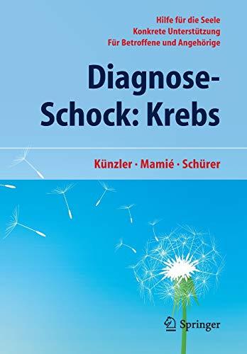 9783642246425: Diagnose-Schock: Krebs: Hilfe für die Seele - Konkrete Unterstützung - Für Betroffene und Angehörige (German Edition)