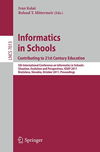 9783642247217: Informatics in Schools: Contributing to 21st Century Education: 5th International Conference, ISSEP 2011, Bratislava, Slovakia, October 26-29, 2011, ... Computer Science and General Issues)