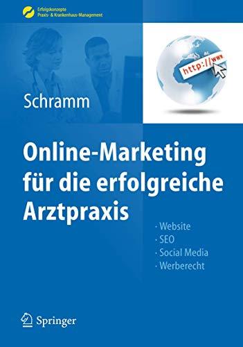Online-Marketing für die erfolgreiche Arztpraxis Website, SEO, Social Media, Werberecht; mit 4 Tabellen / Alexandra Schramm (Hrsg.) - Alexandra (Herausgeber) Köhler