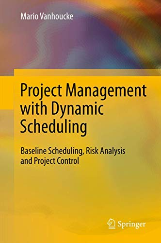 9783642251740: Project Management with Dynamic Scheduling: Baseline Scheduling, Risk Analysis and Project Control