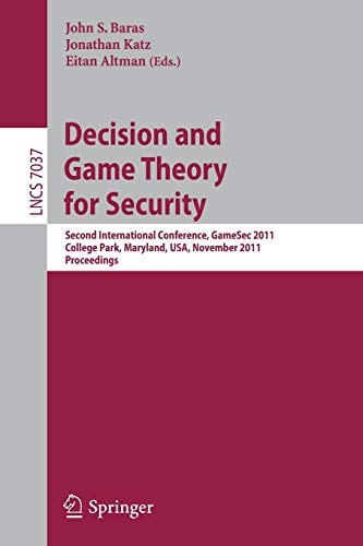 9783642252792: Decision and Game Theory for Security: Second International Conference, GameSec 2011, College Park, MD, Maryland, USA, November 14-15, 2011, Proceedings (Lecture Notes in Computer Science)