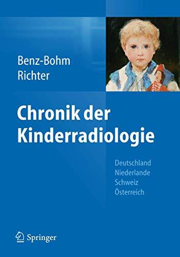 Chronik der Kinderradiologie: Deutschland, Niederlande, Österreich und: Gabriele Benz-Bohm; Ernst