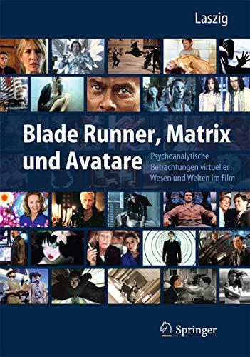 9783642256240: Blade Runner, Matrix und Avatare: Psychoanalytische Betrachtungen virtueller Wesen und Welten im Film (German Edition)