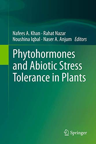 Phytohormones and Abiotic Stress Tolerance in Plants: Nafees A. Khan