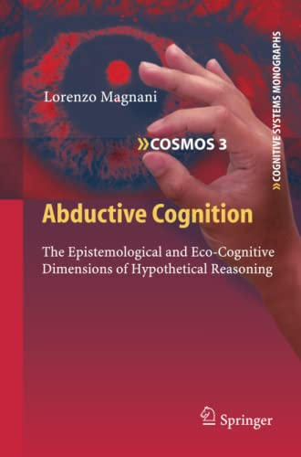 9783642260827: Abductive Cognition: The Epistemological and Eco-Cognitive Dimensions of Hypothetical Reasoning (Cognitive Systems Monographs)