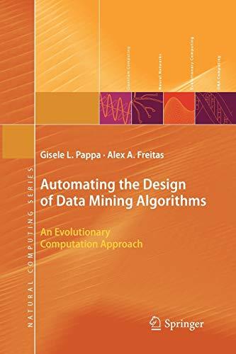 Automating the Design of Data Mining Algorithms: An Evolutionary Computation Approach: Gisele L. ...