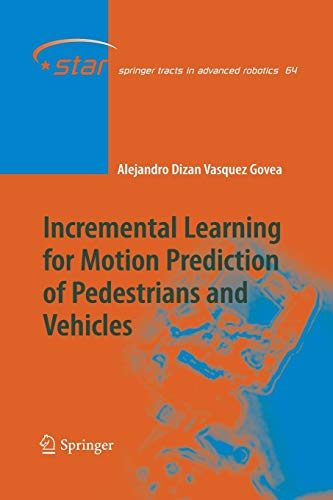 9783642263859: Incremental Learning for Motion Prediction of Pedestrians and Vehicles (Springer Tracts in Advanced Robotics)