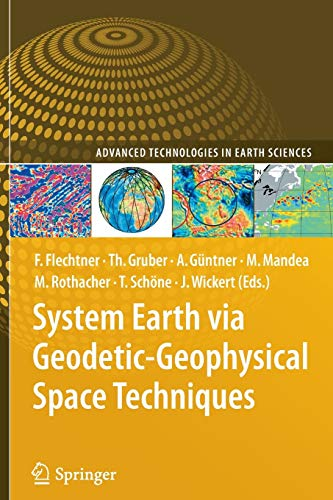 9783642264245: System Earth via Geodetic-Geophysical Space Techniques (Advanced Technologies in Earth Sciences)