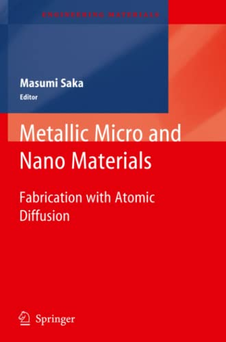 Metallic Micro and Nano Materials: Fabrication with Atomic Diffusion (Engineering Materials): ...