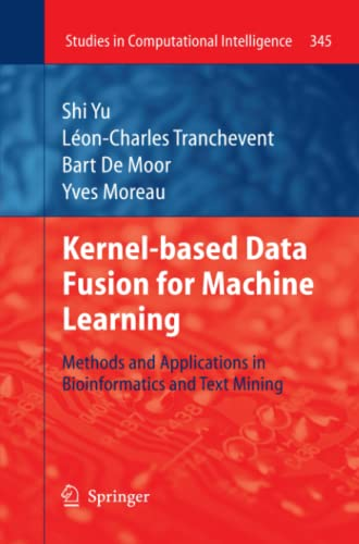 9783642267512: Kernel-based Data Fusion for Machine Learning: Methods and Applications in Bioinformatics and Text Mining (Studies in Computational Intelligence)