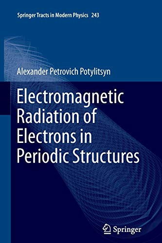 Electromagnetic Radiation of Electrons in Periodic Structures (Springer Tracts in Modern Physics): ...