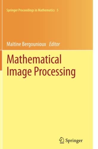 9783642268267: Mathematical Image Processing: University of Orléans, France, March 29th - April 1st, 2010 (Springer Proceedings in Mathematics)