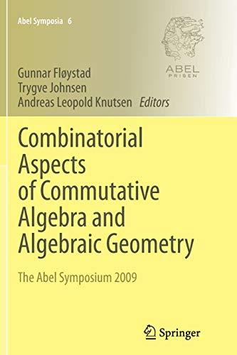 Combinatorial Aspects of Commutative Algebra and Algebraic Geometry: The Abel Symposium 2009
