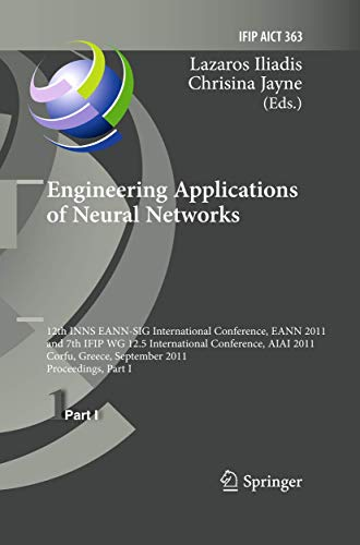 9783642269547: Engineering Applications of Neural Networks: 12th International Conference, EANN 2011 and 7th IFIP WG 12.5 International Conference, AIAI 2011, Corfu, ... in Information and Communication Technology)