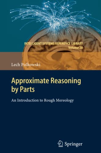 9783642269851: Approximate Reasoning by Parts: An Introduction to Rough Mereology (Intelligent Systems Reference Library)