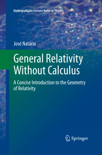 9783642270505: General Relativity Without Calculus: A Concise Introduction to the Geometry of Relativity (Undergraduate Lecture Notes in Physics)