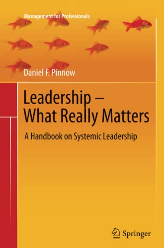9783642270666: Leadership - What Really Matters: A Handbook on Systemic Leadership (Management for Professionals)
